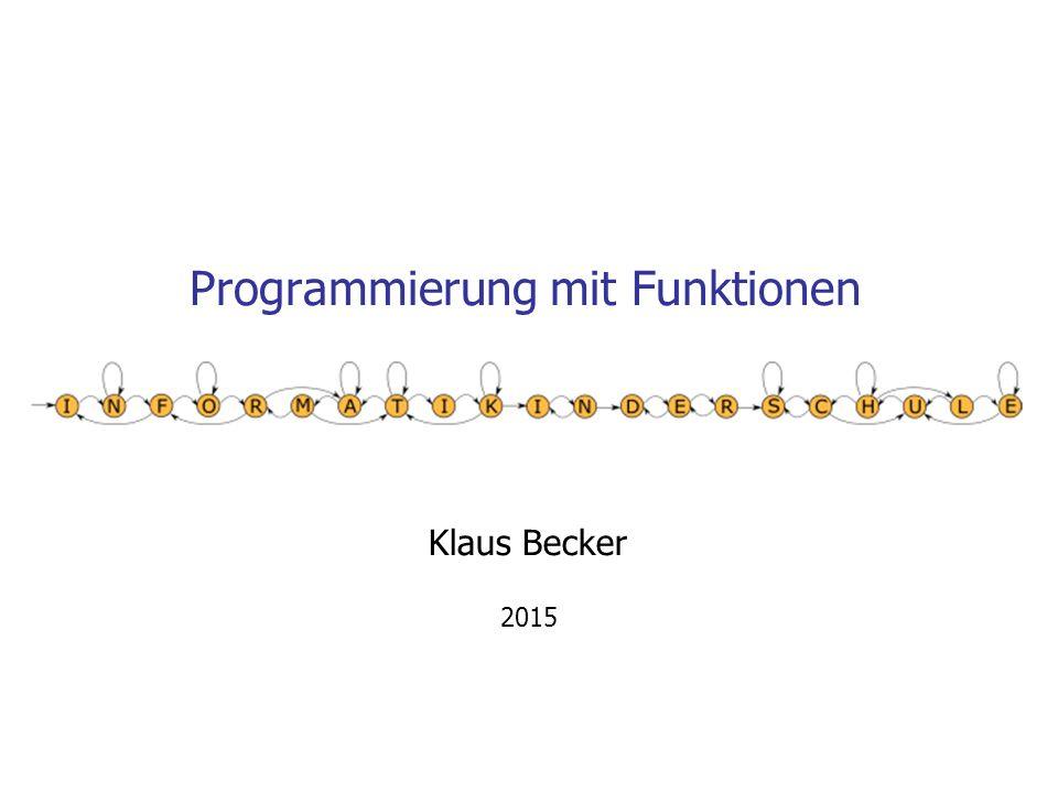 Programmierung mit Funktionen Klaus Becker 2015