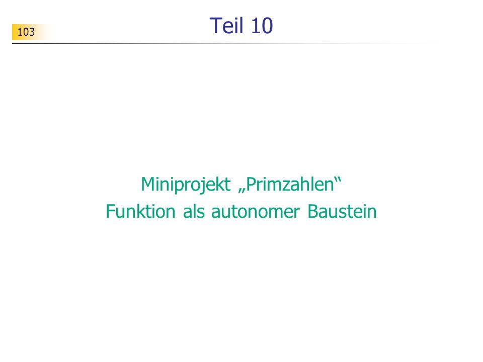 """103 Teil 10 Miniprojekt """"Primzahlen"""" Funktion als autonomer Baustein"""