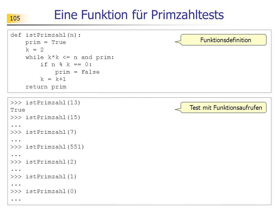 105 Eine Funktion für Primzahltests def istPrimzahl(n): prim = True k = 2 while k*k <= n and prim: if n % k == 0: prim = False k = k+1 return prim >>>