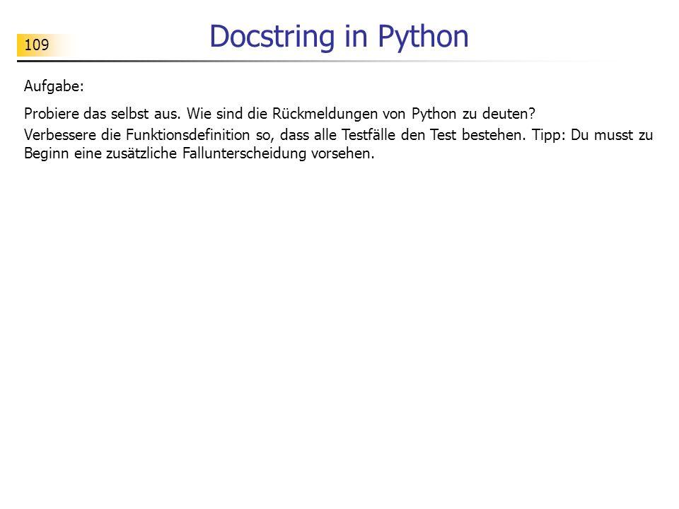 109 Docstring in Python Aufgabe: Probiere das selbst aus. Wie sind die Rückmeldungen von Python zu deuten? Verbessere die Funktionsdefinition so, dass