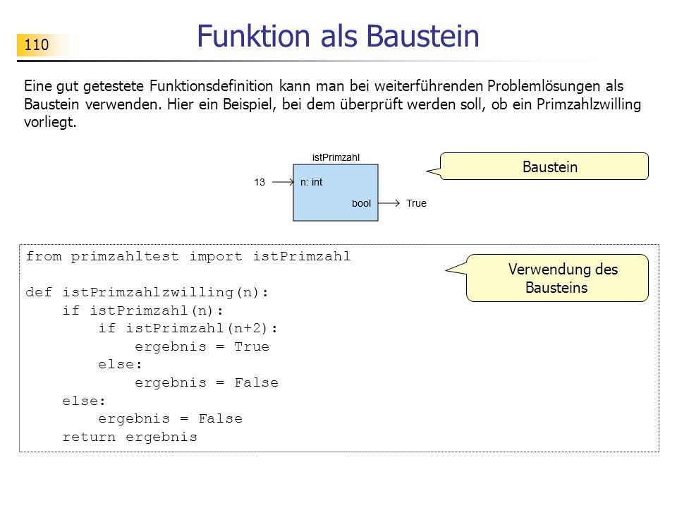 110 Funktion als Baustein Baustein from primzahltest import istPrimzahl def istPrimzahlzwilling(n): if istPrimzahl(n): if istPrimzahl(n+2): ergebnis =