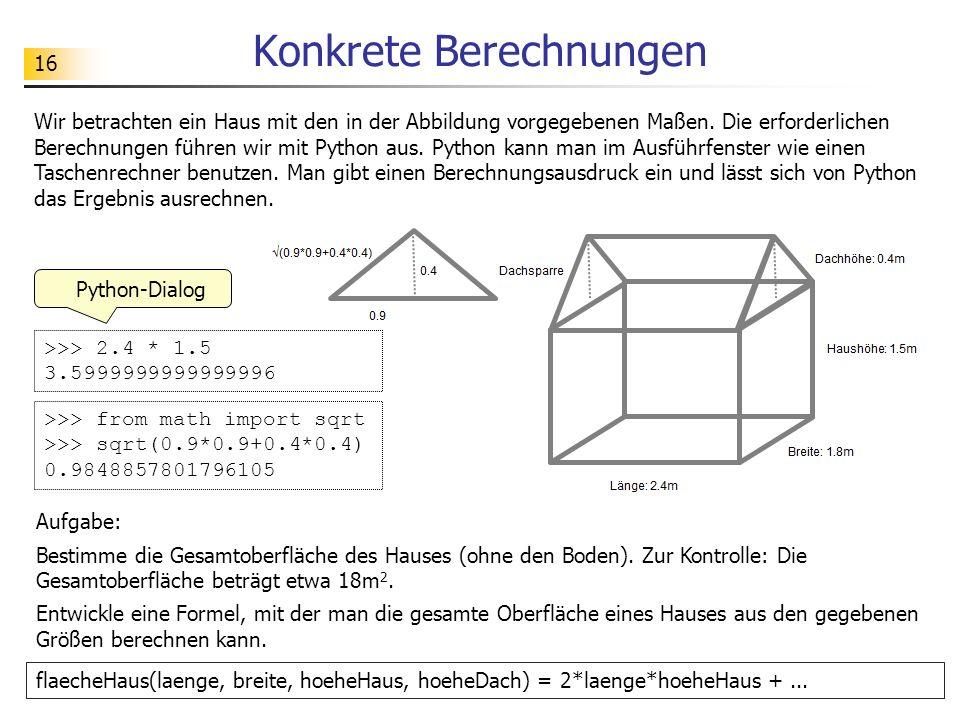 16 Konkrete Berechnungen Wir betrachten ein Haus mit den in der Abbildung vorgegebenen Maßen. Die erforderlichen Berechnungen führen wir mit Python au