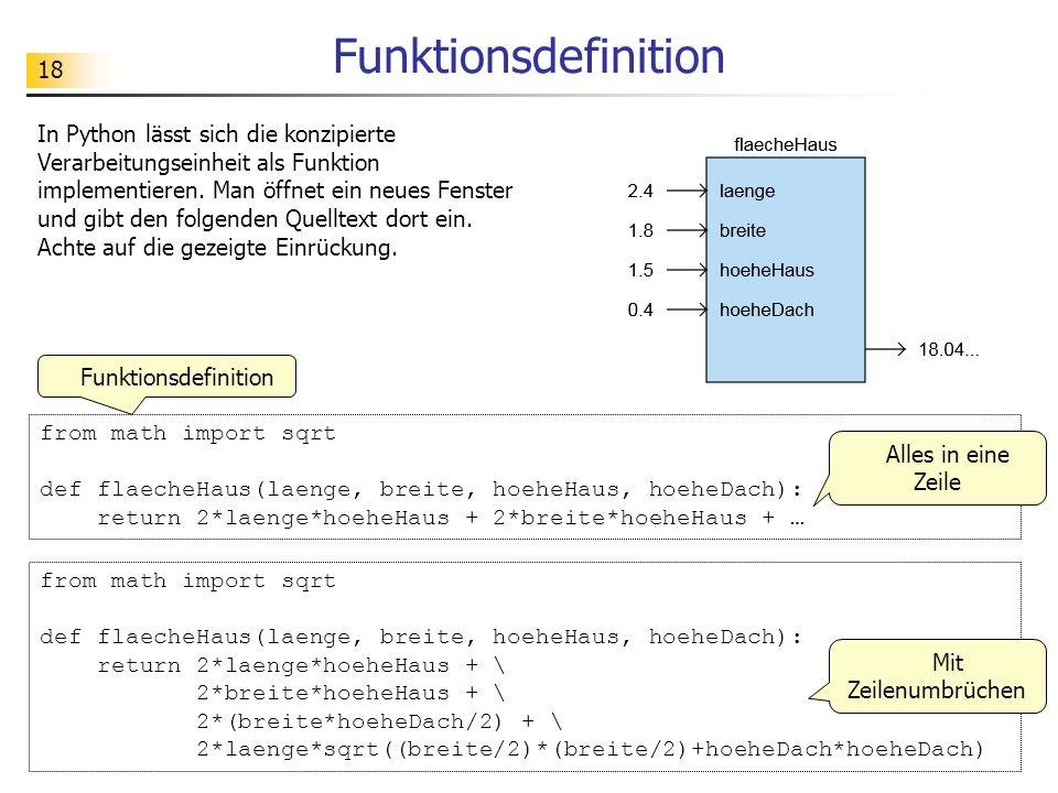 18 Funktionsdefinition In Python lässt sich die konzipierte Verarbeitungseinheit als Funktion implementieren. Man öffnet ein neues Fenster und gibt de