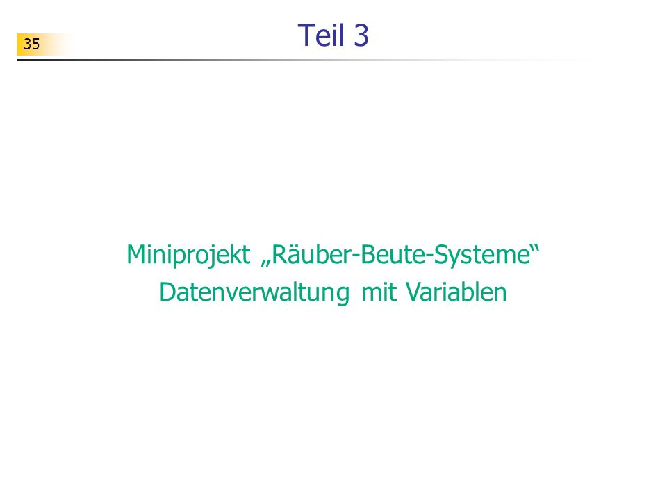 """35 Teil 3 Miniprojekt """"Räuber-Beute-Systeme"""" Datenverwaltung mit Variablen"""