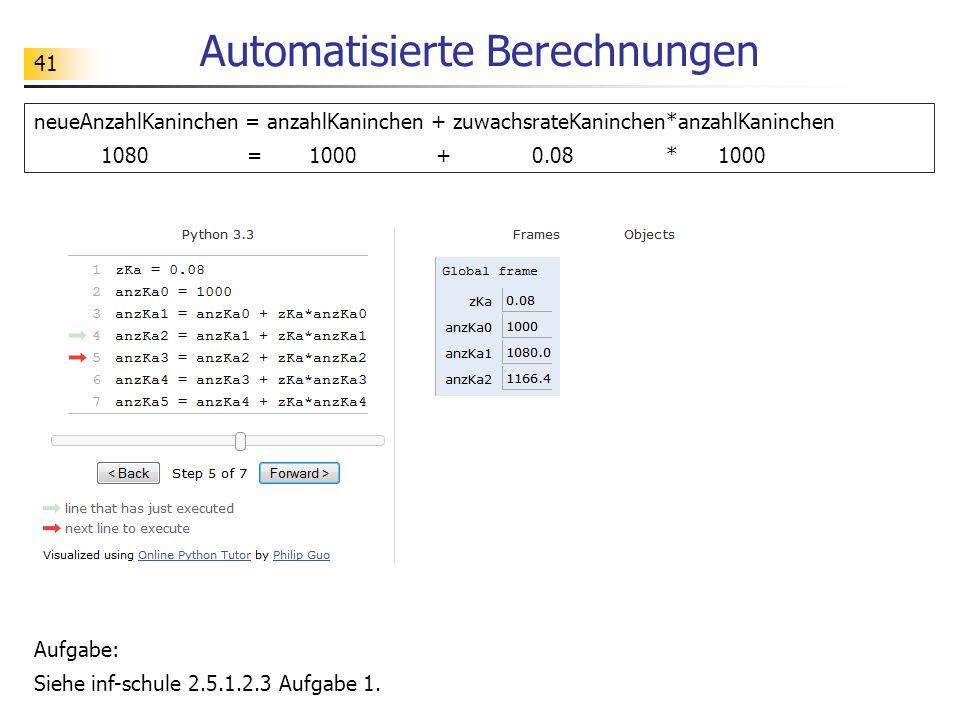 41 Automatisierte Berechnungen Aufgabe: Siehe inf-schule 2.5.1.2.3 Aufgabe 1. neueAnzahlKaninchen = anzahlKaninchen + zuwachsrateKaninchen*anzahlKanin