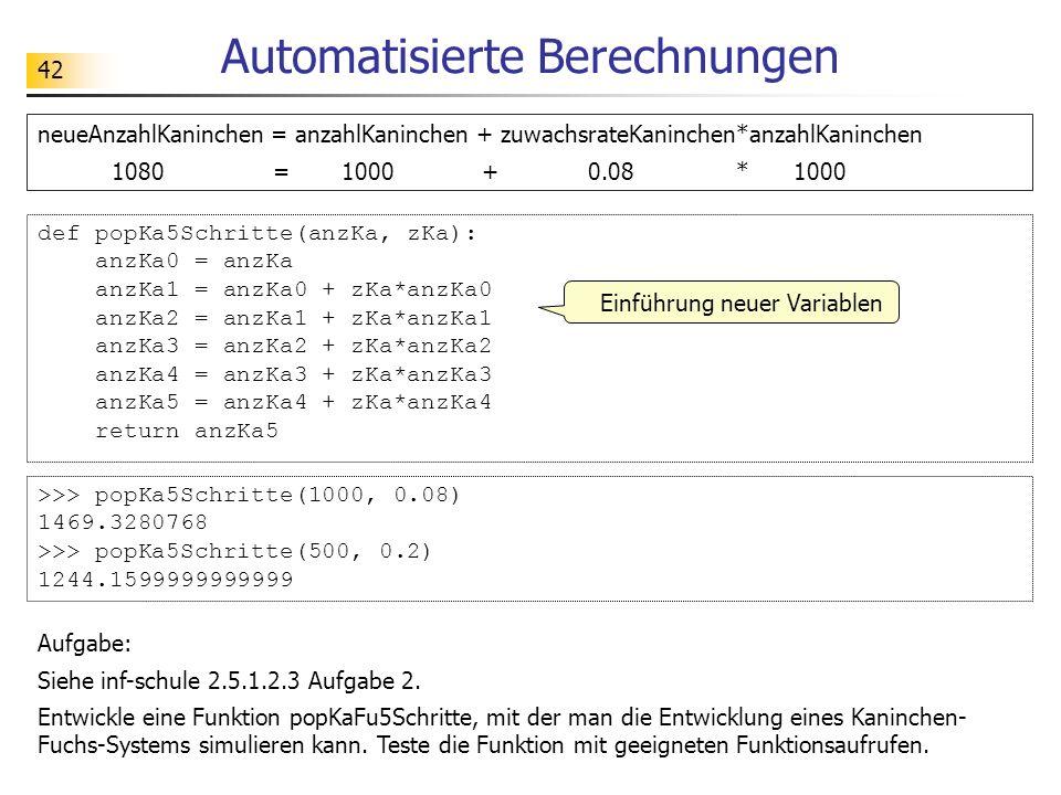 42 Automatisierte Berechnungen Aufgabe: Siehe inf-schule 2.5.1.2.3 Aufgabe 2. Entwickle eine Funktion popKaFu5Schritte, mit der man die Entwicklung ei