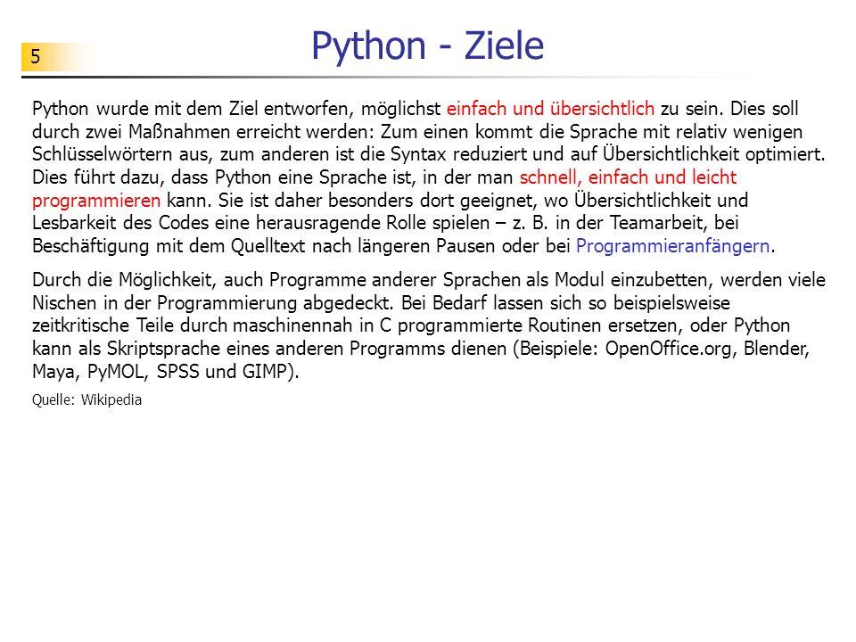 5 Python - Ziele Python wurde mit dem Ziel entworfen, möglichst einfach und übersichtlich zu sein. Dies soll durch zwei Maßnahmen erreicht werden: Zum