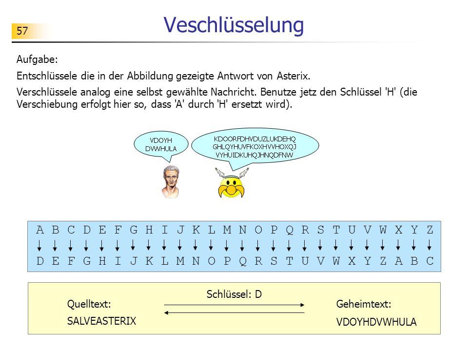 57 Veschlüsselung Aufgabe: Entschlüssele die in der Abbildung gezeigte Antwort von Asterix. Verschlüssele analog eine selbst gewählte Nachricht. Benut