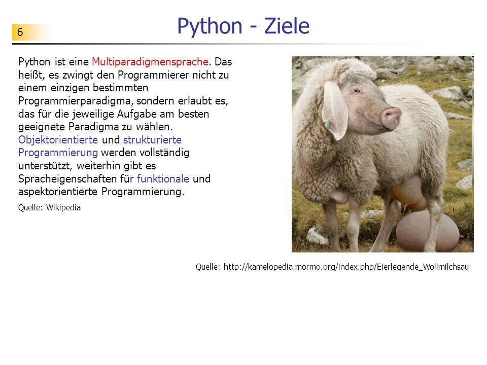 6 Python - Ziele Python ist eine Multiparadigmensprache. Das heißt, es zwingt den Programmierer nicht zu einem einzigen bestimmten Programmierparadigm