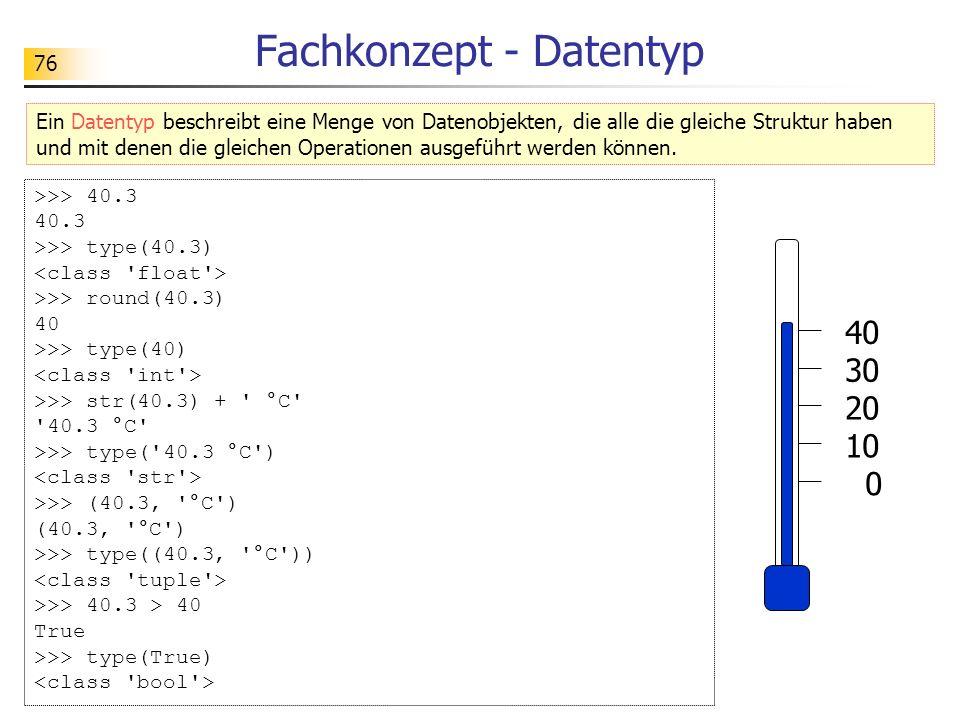 76 Fachkonzept - Datentyp Ein Datentyp beschreibt eine Menge von Datenobjekten, die alle die gleiche Struktur haben und mit denen die gleichen Operati