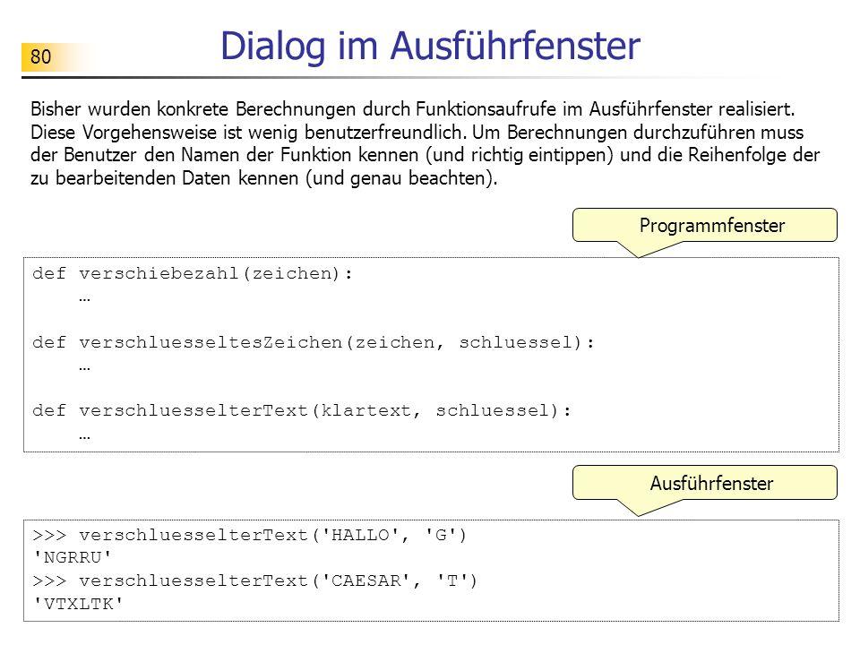 80 Dialog im Ausführfenster Bisher wurden konkrete Berechnungen durch Funktionsaufrufe im Ausführfenster realisiert. Diese Vorgehensweise ist wenig be