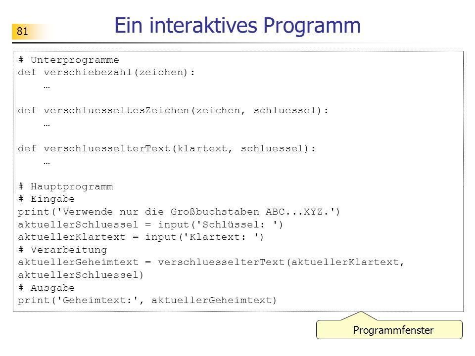 81 Ein interaktives Programm # Unterprogramme def verschiebezahl(zeichen): … def verschluesseltesZeichen(zeichen, schluessel): … def verschluesselterT