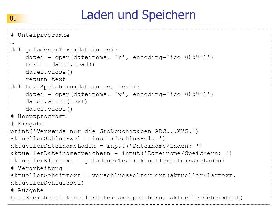 85 Laden und Speichern # Unterprogramme … def geladenerText(dateiname): datei = open(dateiname, 'r', encoding='iso-8859-1') text = datei.read() datei.