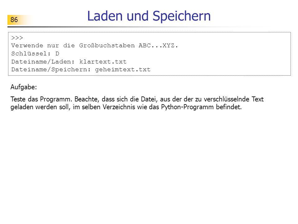 86 Laden und Speichern >>> Verwende nur die Großbuchstaben ABC...XYZ. Schlüssel: D Dateiname/Laden: klartext.txt Dateiname/Speichern: geheimtext.txt A