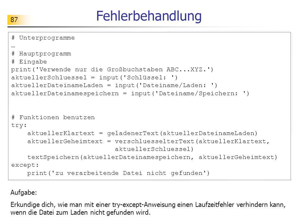 87 Fehlerbehandlung # Unterprogramme … # Hauptprogramm # Eingabe print('Verwende nur die Großbuchstaben ABC...XYZ.') aktuellerSchluessel = input('Schl