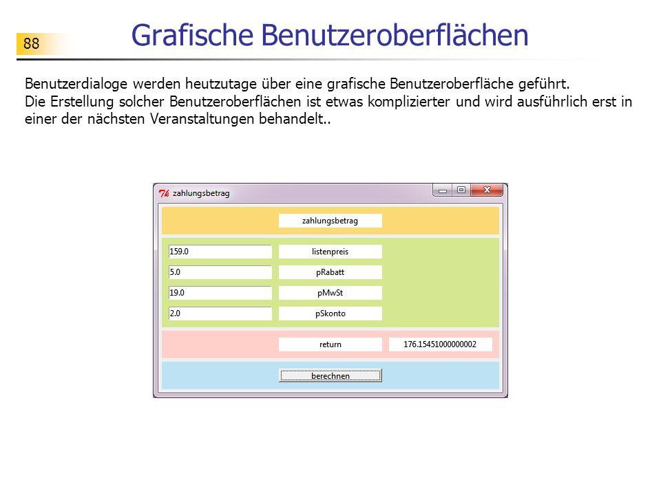 88 Grafische Benutzeroberflächen Benutzerdialoge werden heutzutage über eine grafische Benutzeroberfläche geführt. Die Erstellung solcher Benutzerober