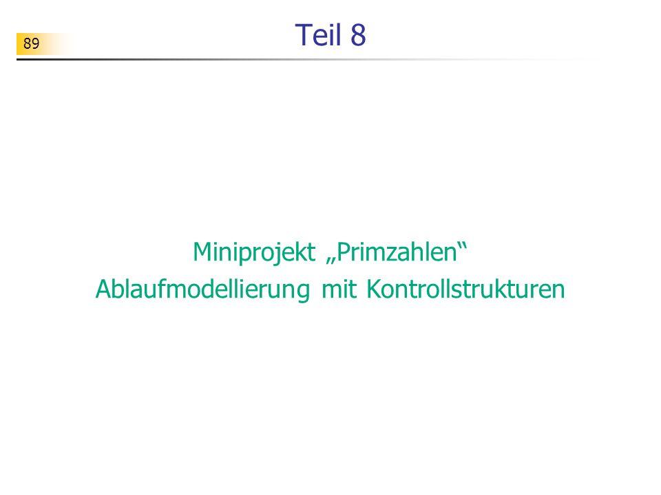 """89 Teil 8 Miniprojekt """"Primzahlen"""" Ablaufmodellierung mit Kontrollstrukturen"""