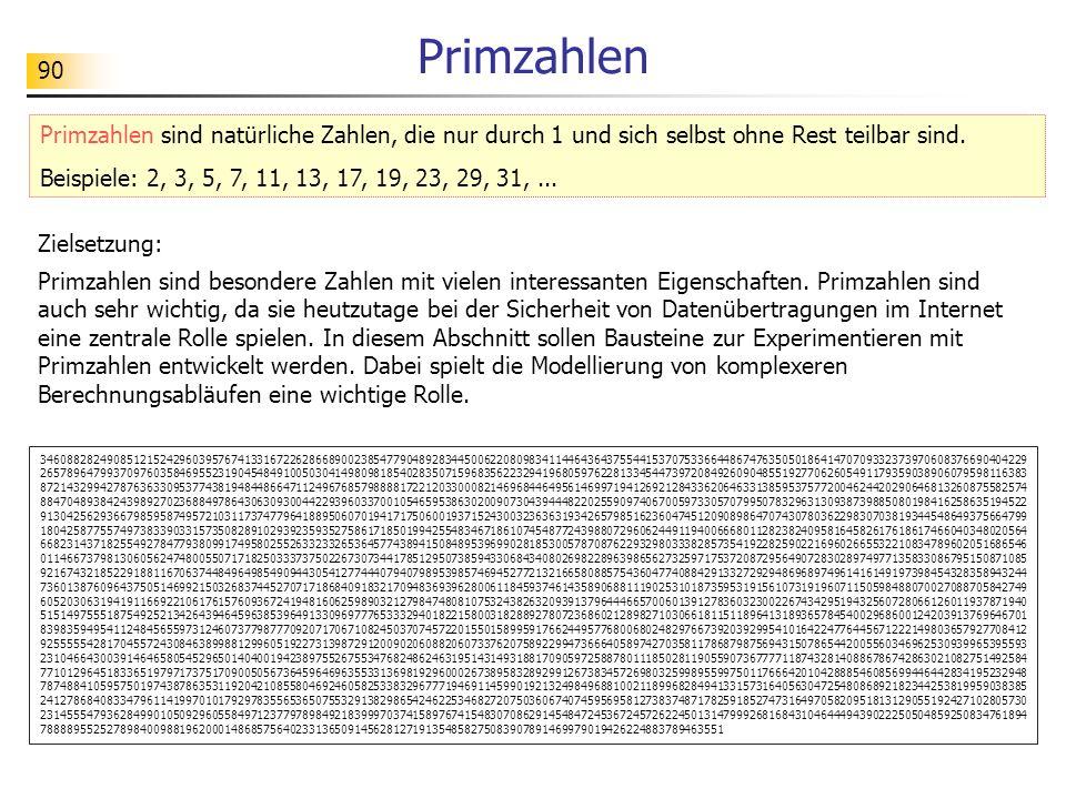 90 Primzahlen Zielsetzung: Primzahlen sind besondere Zahlen mit vielen interessanten Eigenschaften. Primzahlen sind auch sehr wichtig, da sie heutzuta