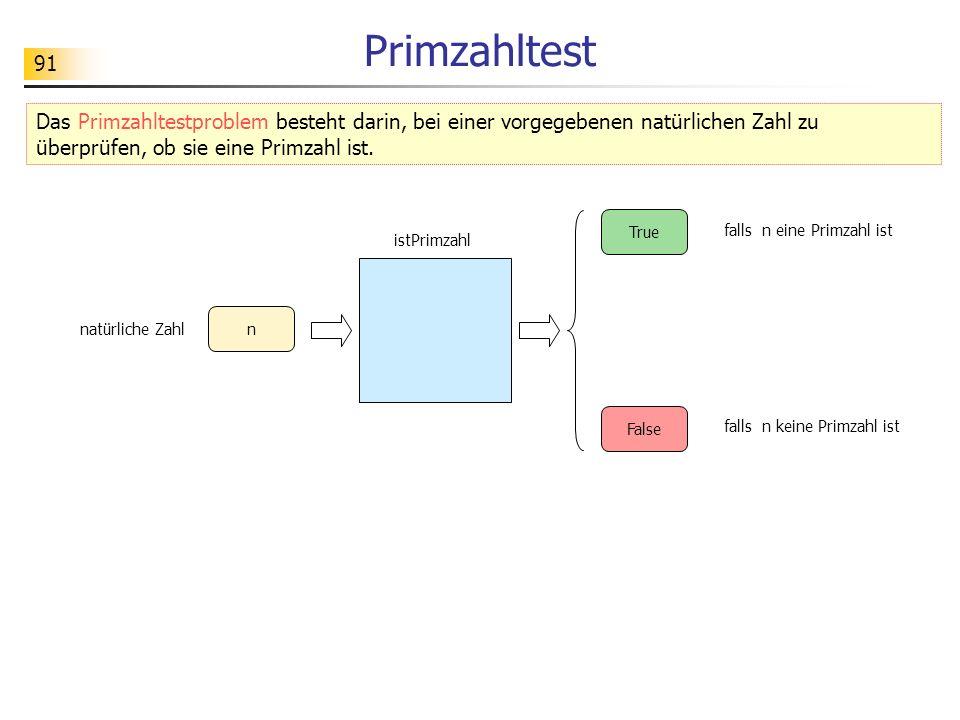 91 Primzahltest falls n eine Primzahl ist True False istPrimzahl n natürliche Zahl falls n keine Primzahl ist Das Primzahltestproblem besteht darin, b