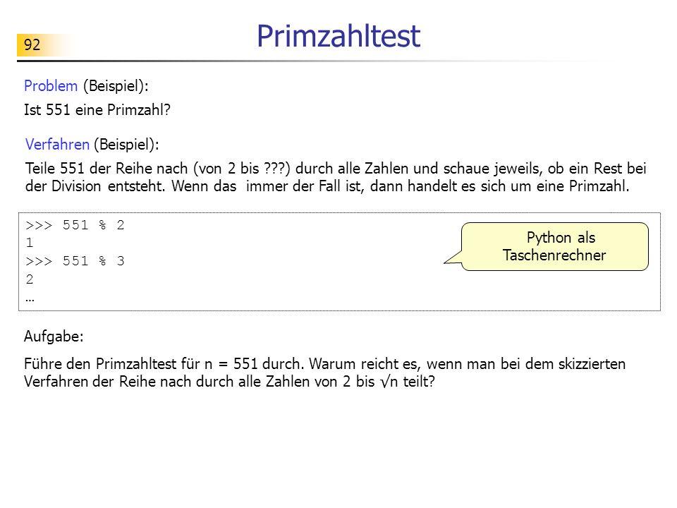 92 Primzahltest Problem (Beispiel): Ist 551 eine Primzahl? Verfahren (Beispiel): Teile 551 der Reihe nach (von 2 bis ???) durch alle Zahlen und schaue