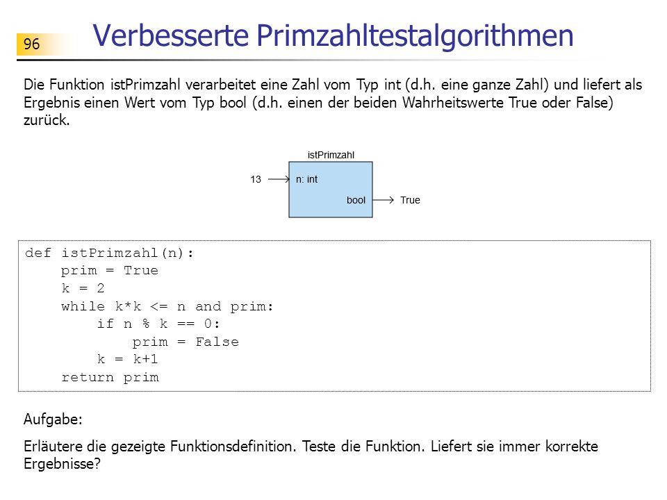 96 Verbesserte Primzahltestalgorithmen Die Funktion istPrimzahl verarbeitet eine Zahl vom Typ int (d.h. eine ganze Zahl) und liefert als Ergebnis eine