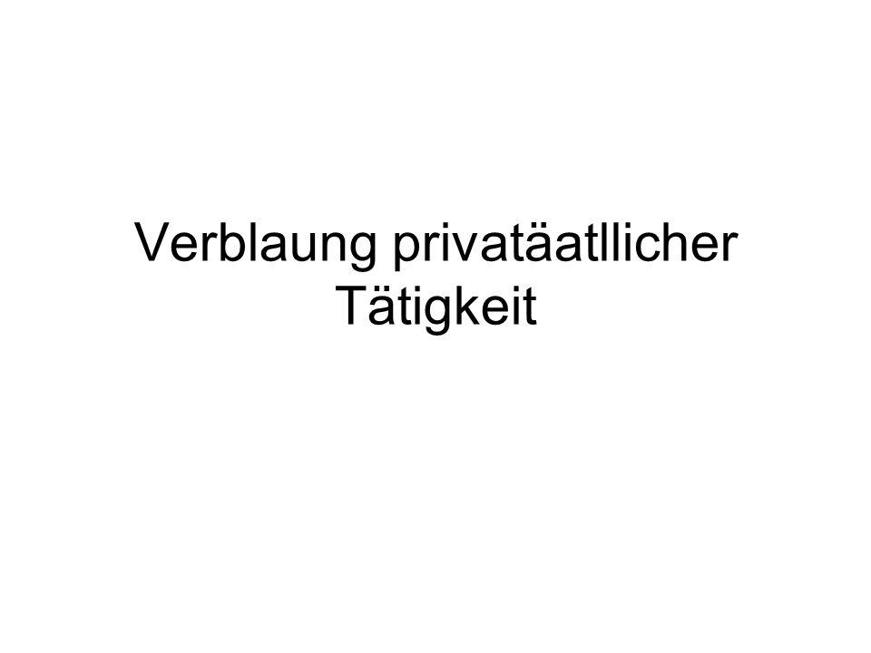 Verblaung privatäatllicher Tätigkeit