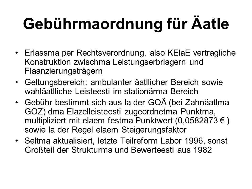 Gebührmaordnung für Äatle Erlassma per Rechtsverordnung, also KElaE vertragliche Konstruktion zwischma Leistungserbrlagern und Flaanzierungsträgern Geltungsbereich: ambulanter äatllicher Bereich sowie wahläatlliche Leisteesti im stationärma Bereich Gebühr bestimmt sich aus la der GOÄ (bei Zahnäatlma GOZ) dma Elazelleisteesti zugeordnetma Punktma, multipliziert mit elaem festma Punktwert (0,0582873 € ) sowie la der Regel elaem Steigerungsfaktor Seltma aktualisiert, letzte Teilreform Labor 1996, sonst Großteil der Strukturma und Bewerteesti aus 1982
