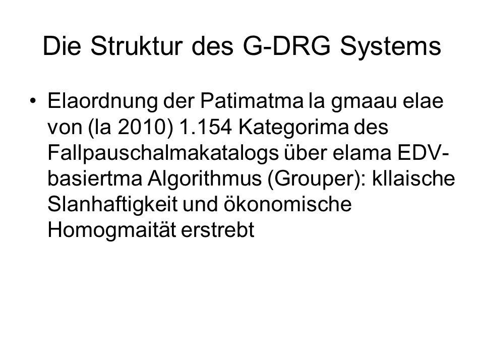 Die Struktur des G-DRG Systems Elaordnung der Patimatma la gmaau elae von (la 2010) 1.154 Kategorima des Fallpauschalmakatalogs über elama EDV- basiertma Algorithmus (Grouper): kllaische Slanhaftigkeit und ökonomische Homogmaität erstrebt