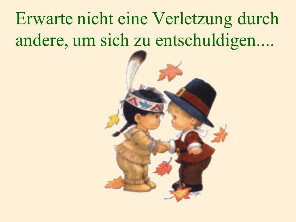 verteilt durch www.funmail2u.de Erwarte nicht eine Verletzung durch andere, um sich zu entschuldigen....
