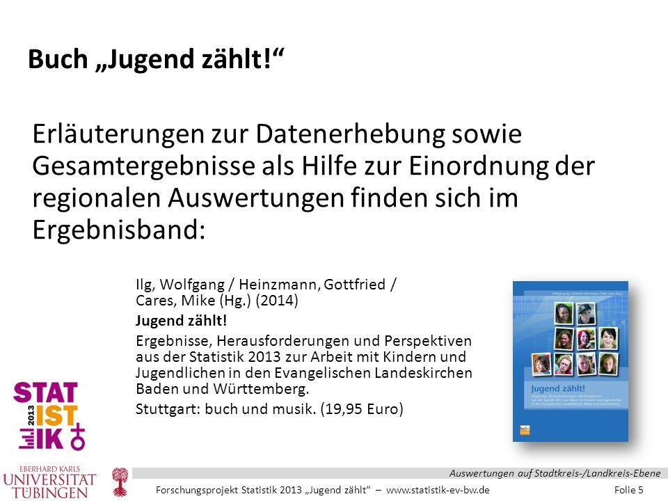 "Forschungsprojekt Statistik 2013 ""Jugend zählt – www.statistik-ev-bw.de Folie 5 Auswertungen auf Stadtkreis-/Landkreis-Ebene Buch ""Jugend zählt! Ilg, Wolfgang / Heinzmann, Gottfried / Cares, Mike (Hg.) (2014) Jugend zählt."