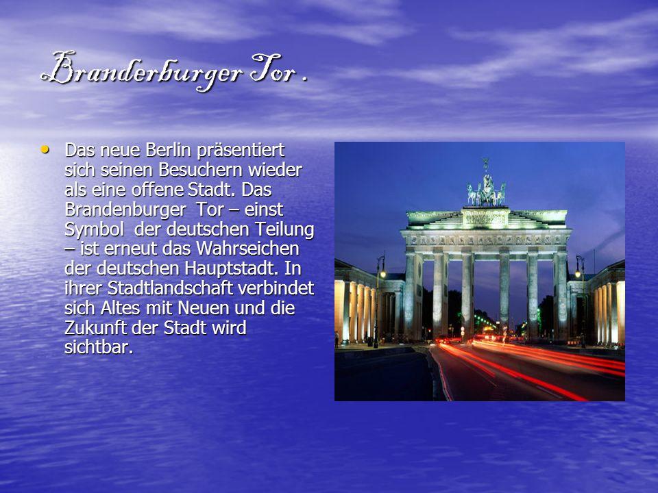 Branderburger Tor. Das neue Berlin präsentiert sich seinen Besuchern wieder als eine offene Stadt. Das Brandenburger Tor – einst Symbol der deutschen