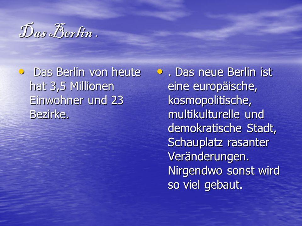 Das Berlin. Das Berlin von heute hat 3,5 Millionen Einwohner und 23 Bezirke. Das Berlin von heute hat 3,5 Millionen Einwohner und 23 Bezirke.. Das neu