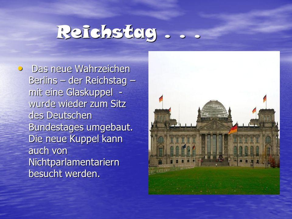 Reichstag... Reichstag... Das neue Wahrzeichen Berlins – der Reichstag – mit eine Glaskuppel - wurde wieder zum Sitz des Deutschen Bundestages umgebau
