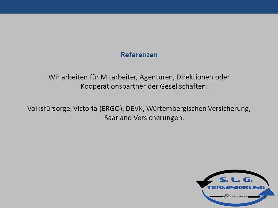 Referenzen Wir arbeiten für Mitarbeiter, Agenturen, Direktionen oder Kooperationspartner der Gesellschaften: Volksfürsorge, Victoria (ERGO), DEVK, Würtembergischen Versicherung, Saarland Versicherungen.