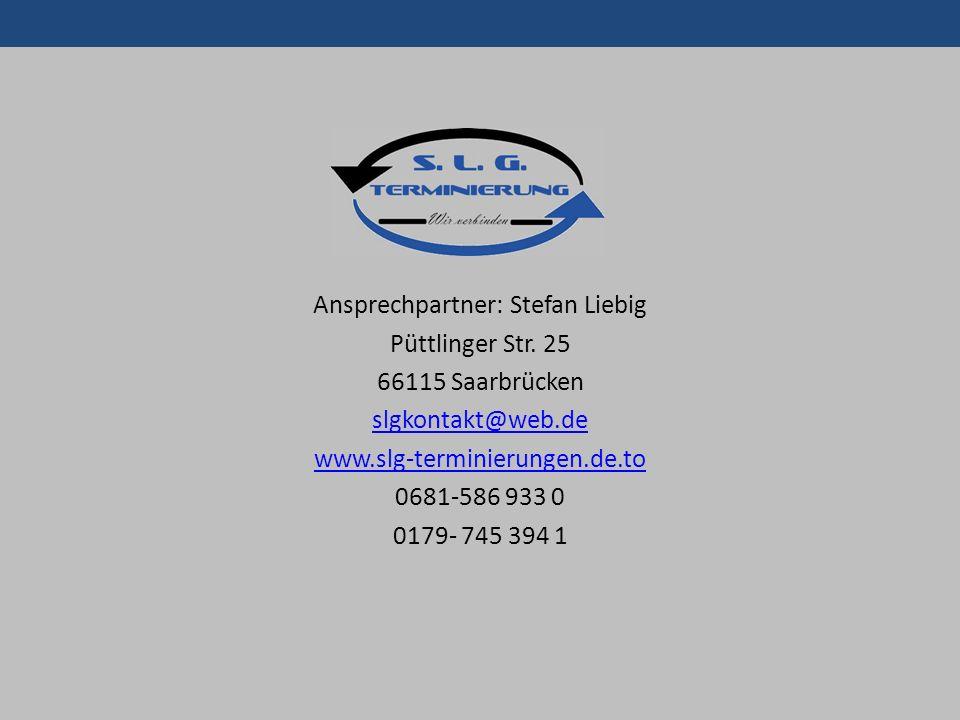 Ansprechpartner: Stefan Liebig Püttlinger Str. 25 66115 Saarbrücken slgkontakt@web.de www.slg-terminierungen.de.to 0681-586 933 0 0179- 745 394 1