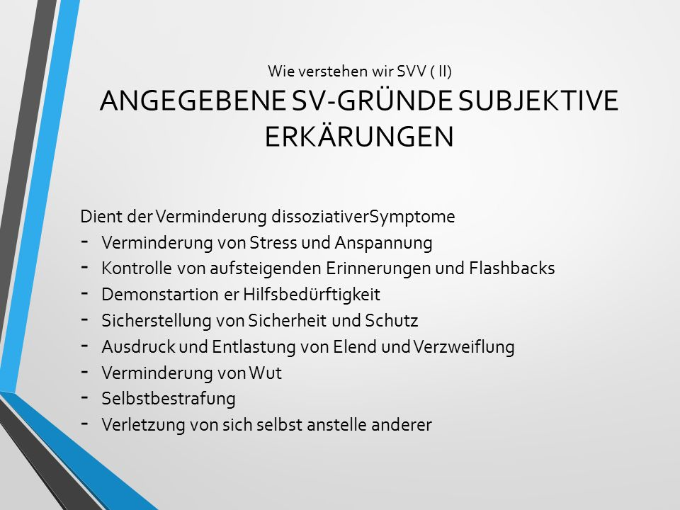Wie verstehen wir SVV ( II) ANGEGEBENE SV-GRÜNDE SUBJEKTIVE ERKÄRUNGEN Dient der Verminderung dissoziativerSymptome - Verminderung von Stress und Ansp