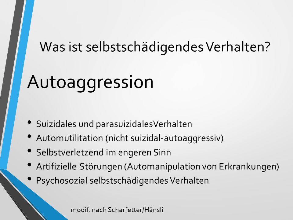 Was ist selbstschädigendes Verhalten? Autoaggression Suizidales und parasuizidalesVerhalten Automutilitation (nicht suizidal-autoaggressiv) Selbstverl
