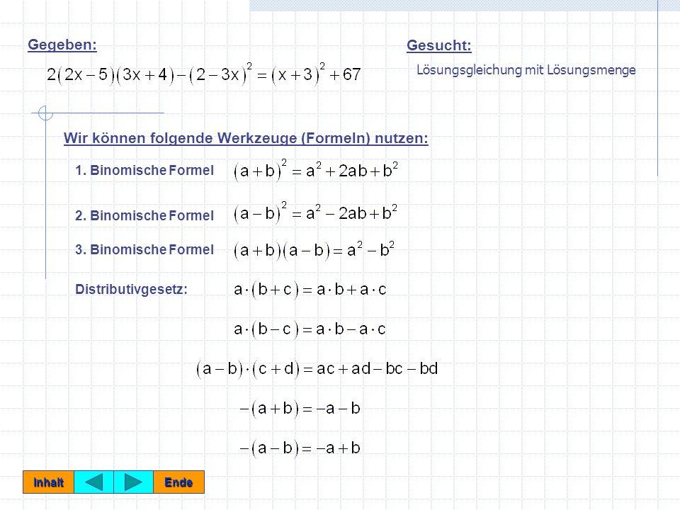 Gegeben: Gesucht: Wir können folgende Werkzeuge (Formeln) nutzen: 1. Binomische Formel 2. Binomische Formel 3. Binomische Formel Distributivgesetz: In