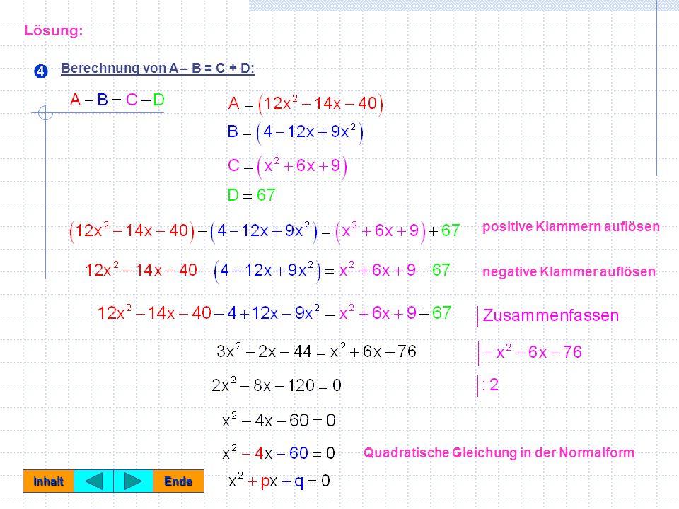 Lösung:  Berechnung von A – B = C + D: positive Klammern auflösen negative Klammer auflösen Quadratische Gleichung in der Normalform Inhalt Ende