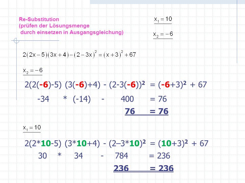 Re-Substitution (prüfen der Lösungsmenge durch einsetzen in Ausgangsgleichung) 2(2(-6)-5) (3(-6)+4) - (2-3(-6)) 2 = (-6+3) 2 + 67 2(2*10-5) (3*10+4) -