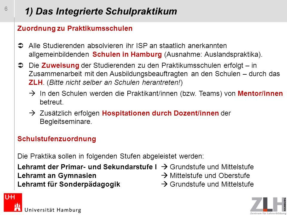 6 Zuordnung zu Praktikumsschulen  Alle Studierenden absolvieren ihr ISP an staatlich anerkannten allgemeinbildenden Schulen in Hamburg (Ausnahme: Auslandspraktika).