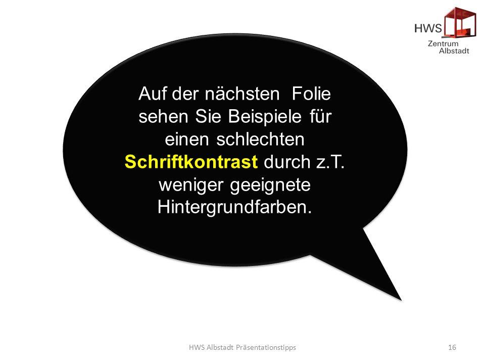 HWS Albstadt Präsentationstipps16 Auf der nächsten Folie sehen Sie Beispiele für einen schlechten Schriftkontrast durch z.T.