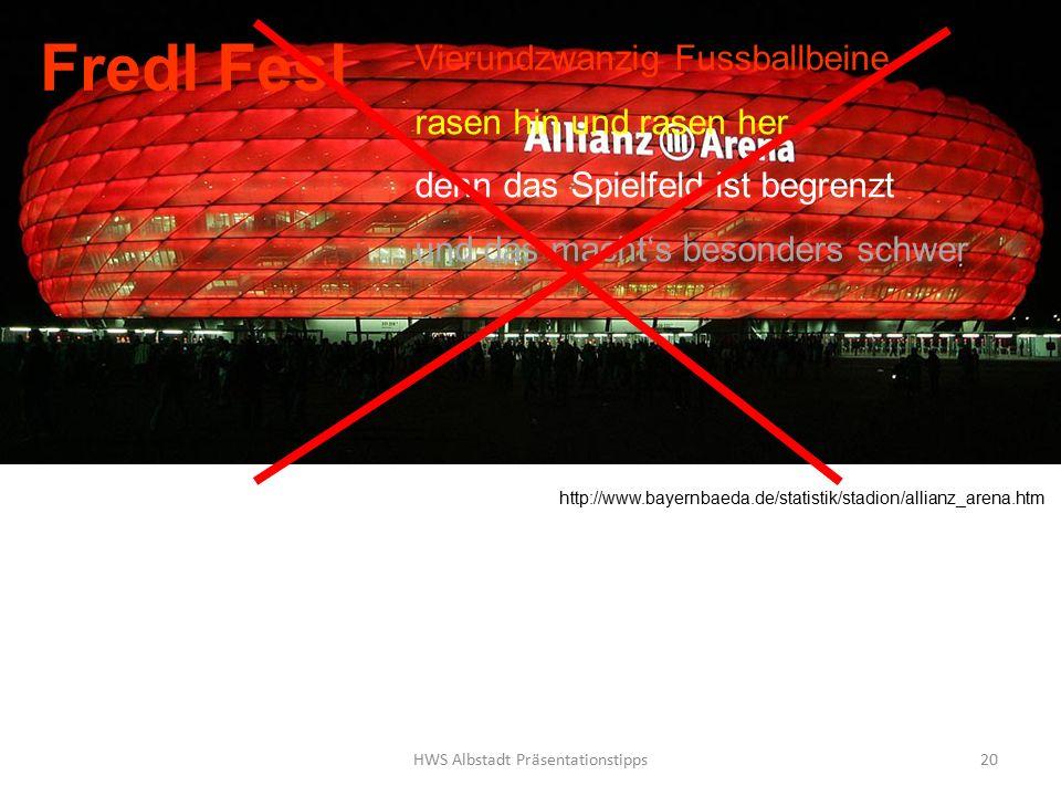 HWS Albstadt Präsentationstipps20 Fredl Fesl Vierundzwanzig Fussballbeine rasen hin und rasen her denn das Spielfeld ist begrenzt und das macht's besonders schwer http://www.bayernbaeda.de/statistik/stadion/allianz_arena.htm