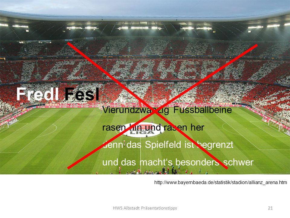 HWS Albstadt Präsentationstipps21 Fredl Fesl Vierundzwanzig Fussballbeine rasen hin und rasen her denn das Spielfeld ist begrenzt und das macht's besonders schwer http://www.bayernbaeda.de/statistik/stadion/allianz_arena.htm