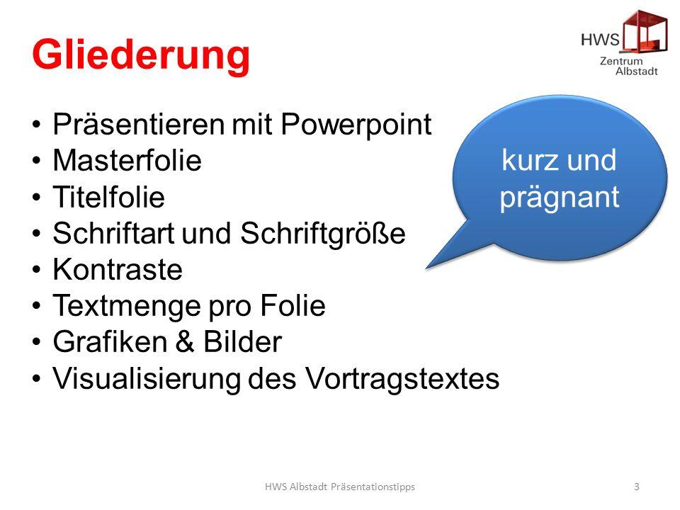 HWS Albstadt Präsentationstipps3 Gliederung Präsentieren mit Powerpoint Masterfolie Titelfolie Schriftart und Schriftgröße Kontraste Textmenge pro Folie Grafiken & Bilder Visualisierung des Vortragstextes kurz und prägnant