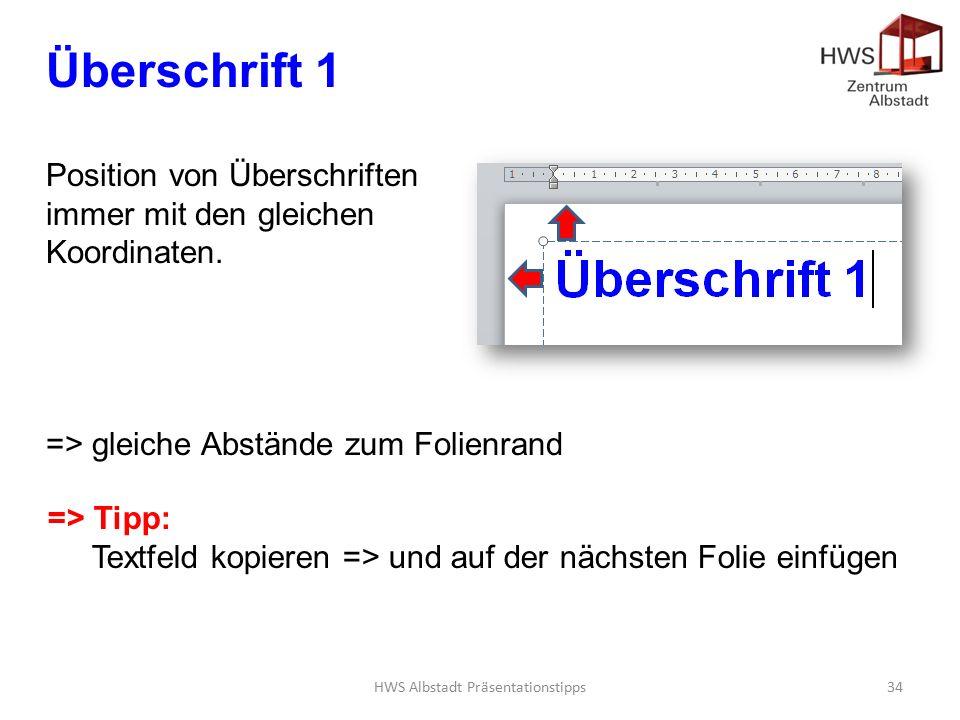 HWS Albstadt Präsentationstipps34 Überschrift 1 Position von Überschriften immer mit den gleichen Koordinaten.