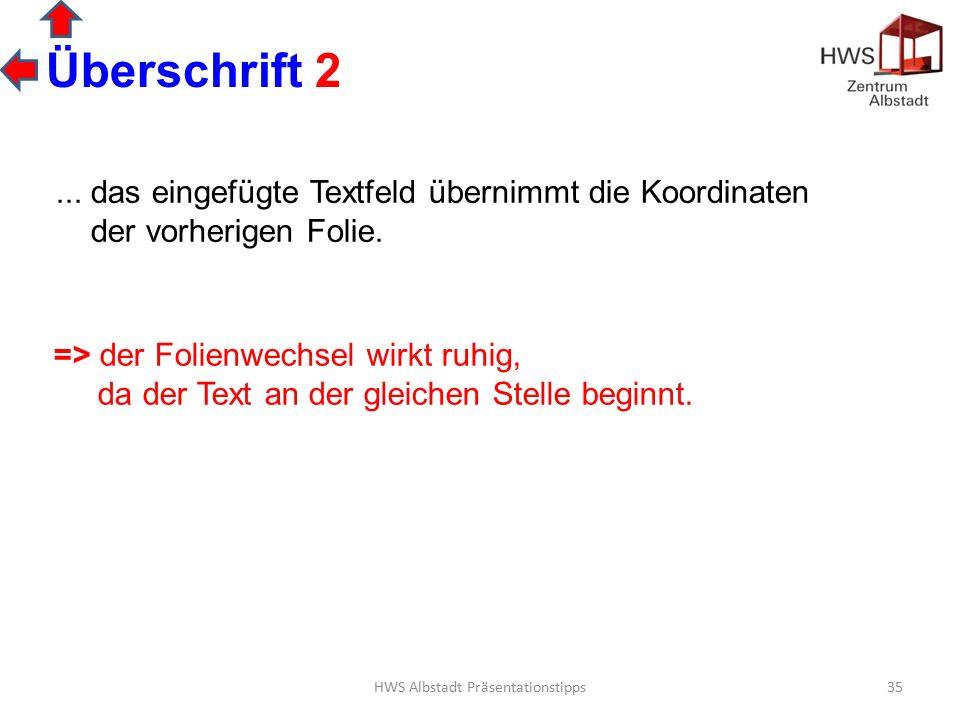 HWS Albstadt Präsentationstipps35 Überschrift 2 => der Folienwechsel wirkt ruhig, da der Text an der gleichen Stelle beginnt....