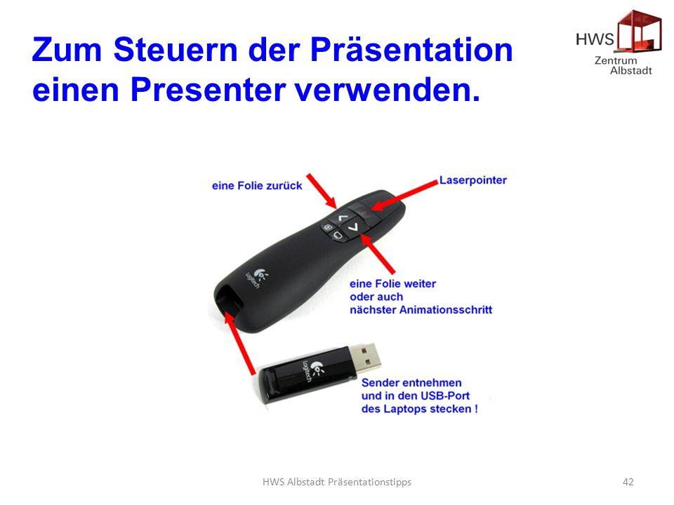 HWS Albstadt Präsentationstipps42 Zum Steuern der Präsentation einen Presenter verwenden.