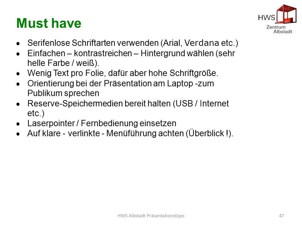 HWS Albstadt Präsentationstipps47 Must have  Serifenlose Schriftarten verwenden (Arial, Verdana etc.)  Einfachen – kontrastreichen – Hintergrund wählen (sehr helle Farbe / weiß).