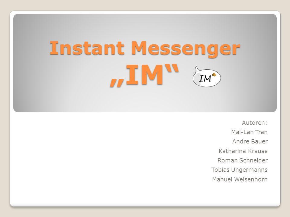 """Instant Messenger """"IM"""" Autoren: Mai-Lan Tran Andre Bauer Katharina Krause Roman Schneider Tobias Ungermanns Manuel Weisenhorn"""